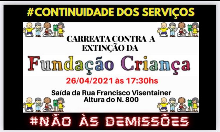 CARREATA CONTRA A EXTINÇÃO DA FUNDAÇÃO CRIANÇA 26/04 17:30hrs